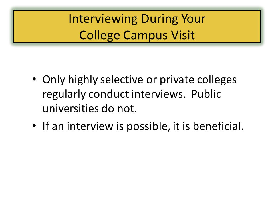 Only highly selective or private colleges regularly conduct interviews.