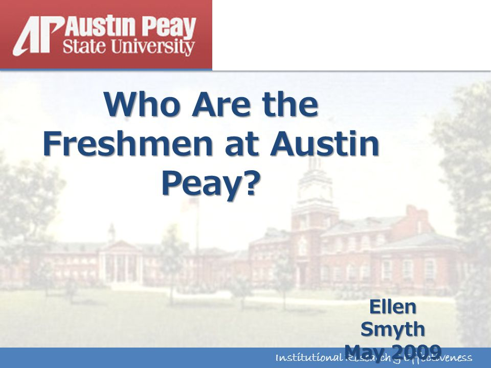 Institutional Research & Effectiveness Who Are the Freshmen at Austin Peay.