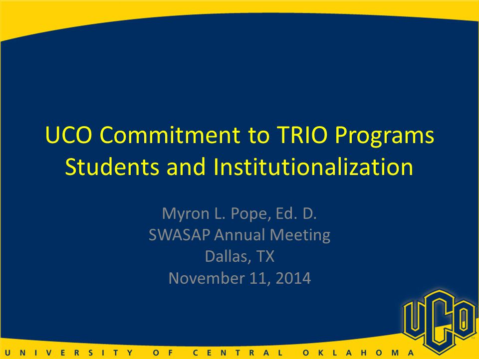 UCO Commitment to TRIO Programs Students and Institutionalization Myron L.