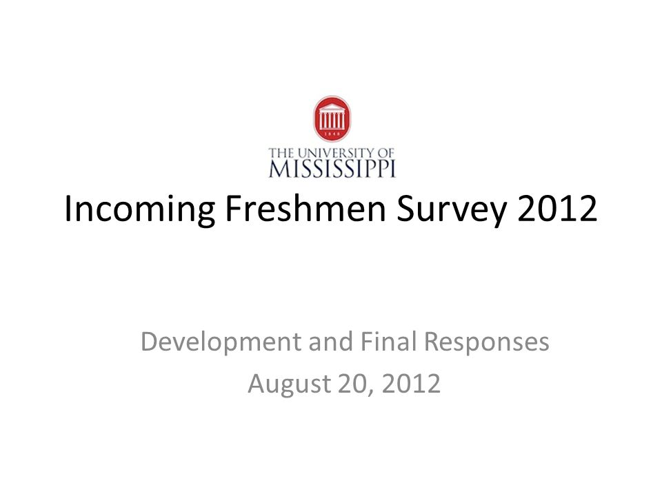 Incoming Freshmen Survey 2012 Development and Final Responses August 20, 2012