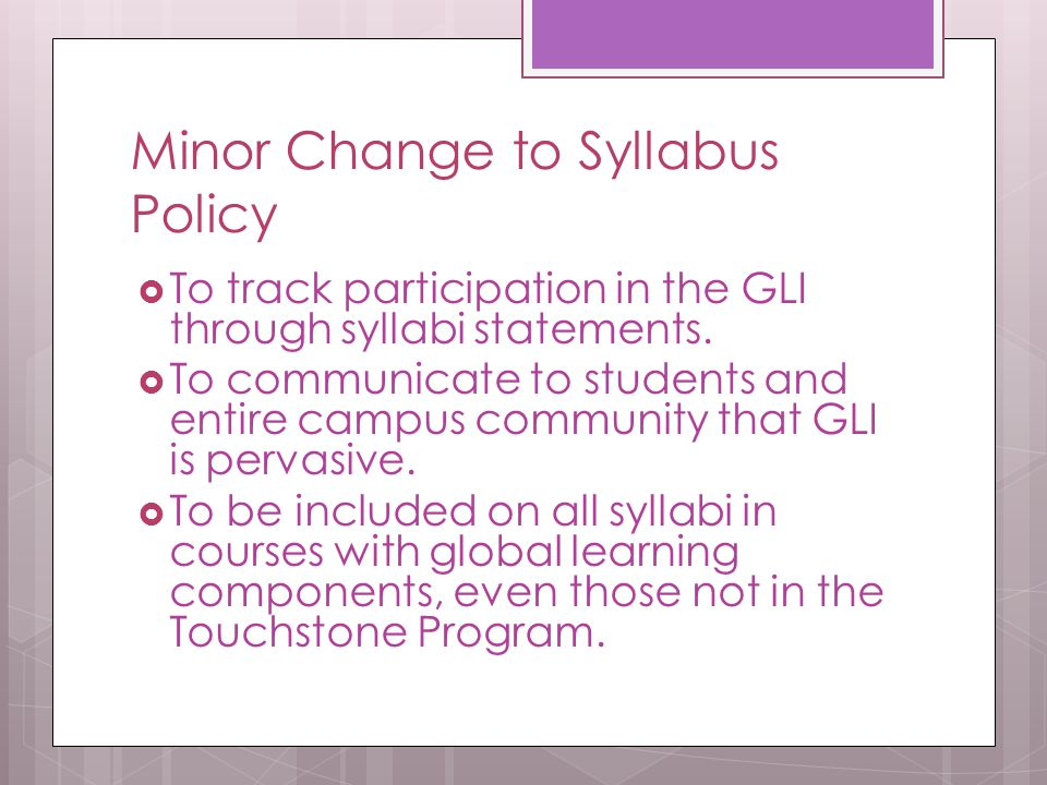 Minor Change to Syllabus Policy  To track participation in the GLI through syllabi statements.