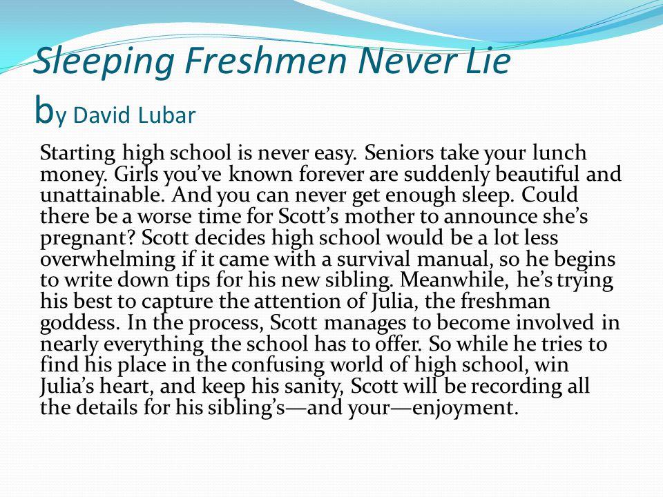 Sleeping Freshmen Never Lie b y David Lubar Starting high school is never easy.