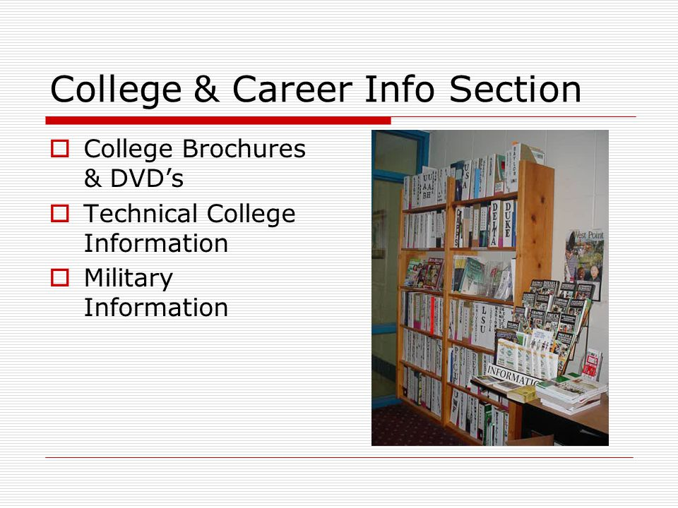 College & Career Info Section  College Brochures & DVD's  Technical College Information  Military Information