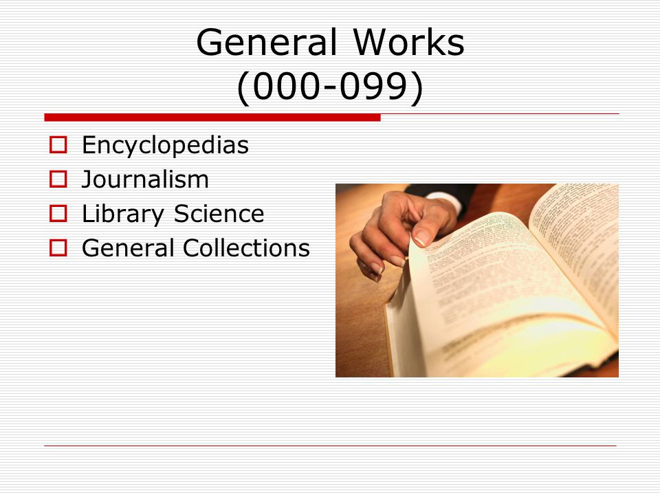 General Works (000-099)  Encyclopedias  Journalism  Library Science  General Collections