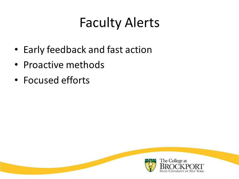 Faculty Alerts Early feedback and fast action Proactive methods Focused efforts