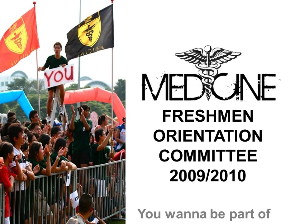 FRESHMEN ORIENTATION COMMITTEE 2009/2010 You wanna be part of this
