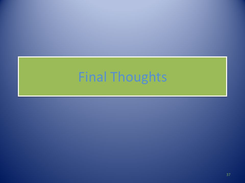 Final Thoughts 37