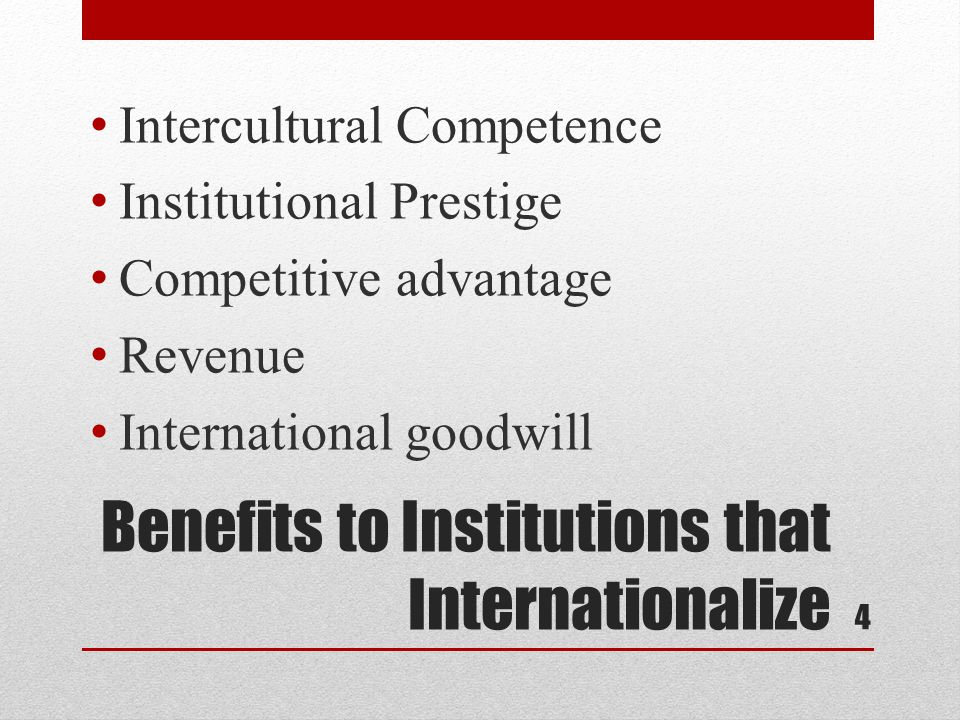Benefits to Institutions that Internationalize Intercultural Competence Institutional Prestige Competitive advantage Revenue International goodwill 4