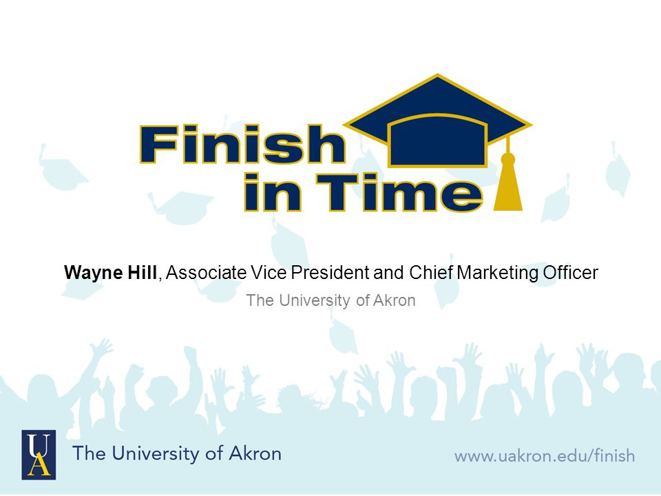 Wayne Hill, Associate Vice President and Chief Marketing Officer The University of Akron