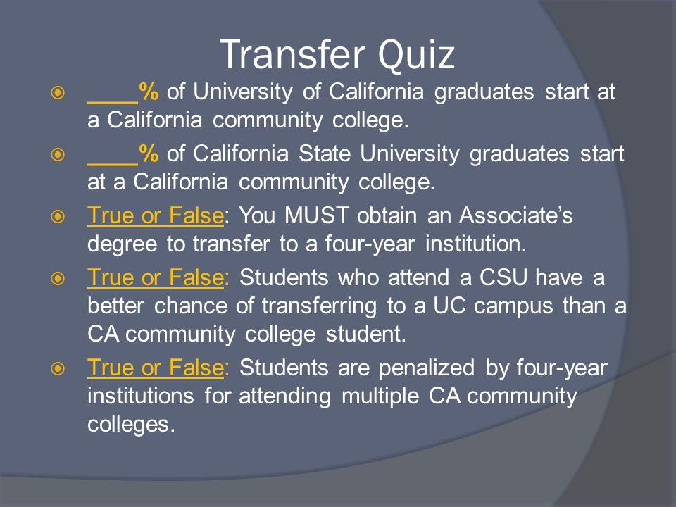 Transfer Quiz  ____% of University of California graduates start at a California community college.  ____% of California State University graduates