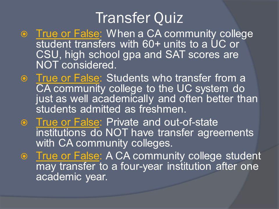 Transfer Quiz Answers  33 % of University of California graduates start at a California community college.