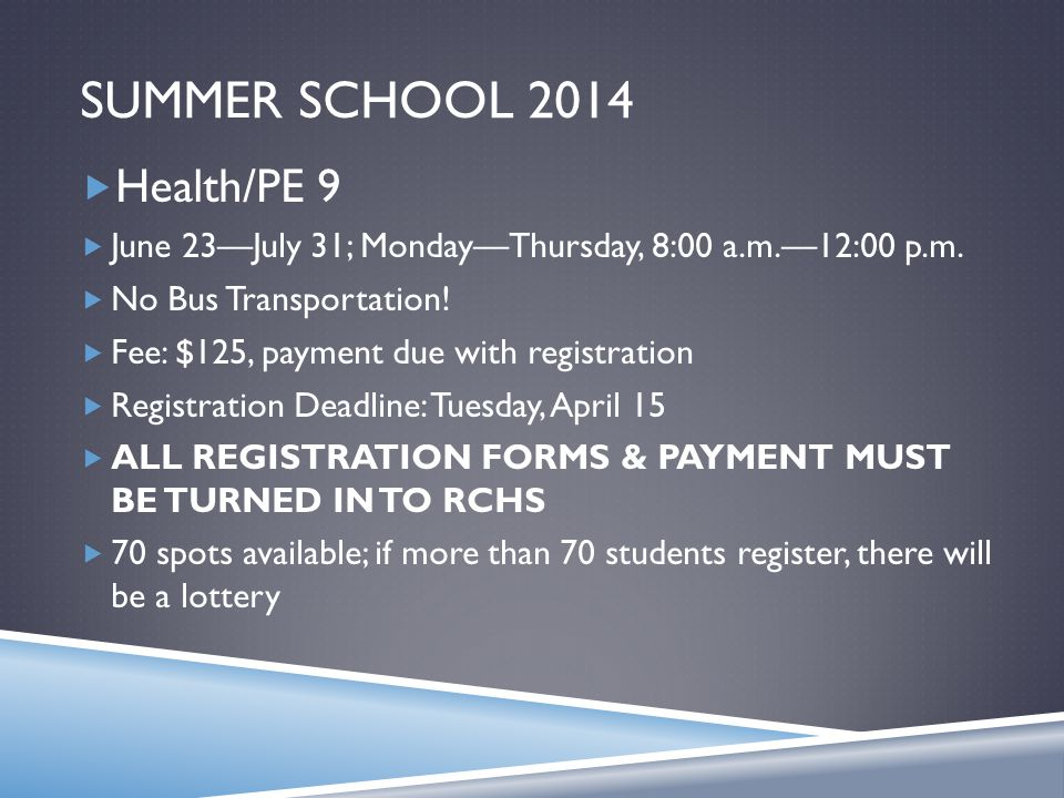 SUMMER SCHOOL 2014  Health/PE 9  June 23—July 31; Monday—Thursday, 8:00 a.m.—12:00 p.m.  No Bus Transportation!  Fee: $125, payment due with regis