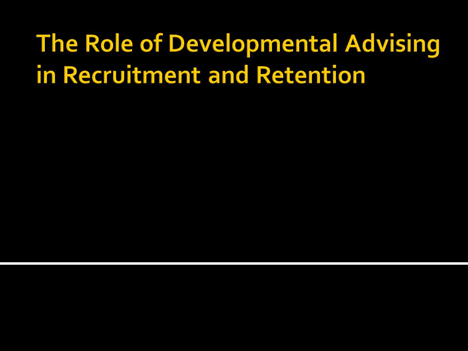  By itself, the fundamental principles of developmental advising enhance retention and are also a powerful attractant to students applying.