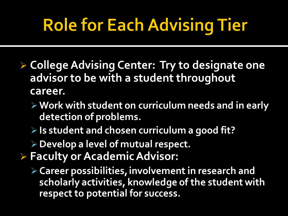  College Advising Center: Try to designate one advisor to be with a student throughout career.