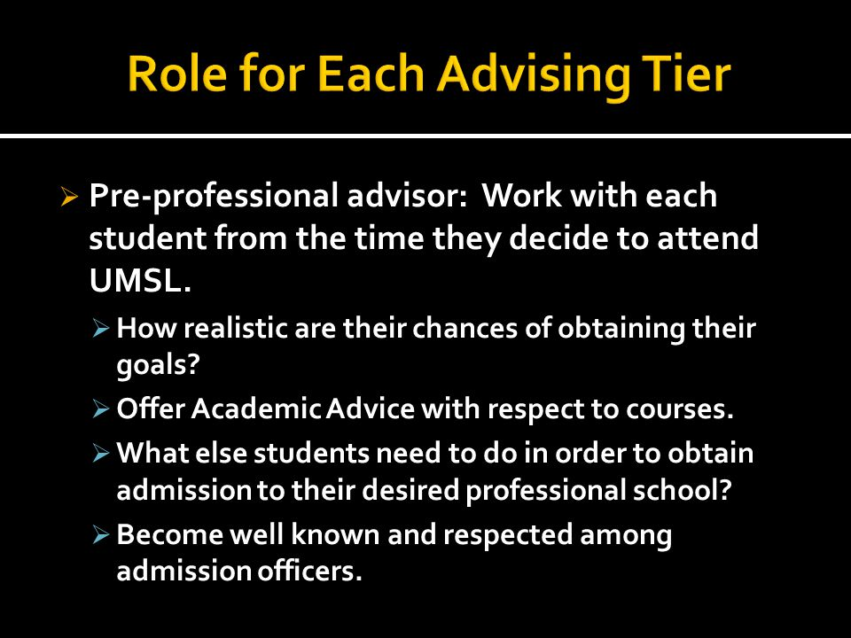  Pre-professional advisor: Work with each student from the time they decide to attend UMSL.