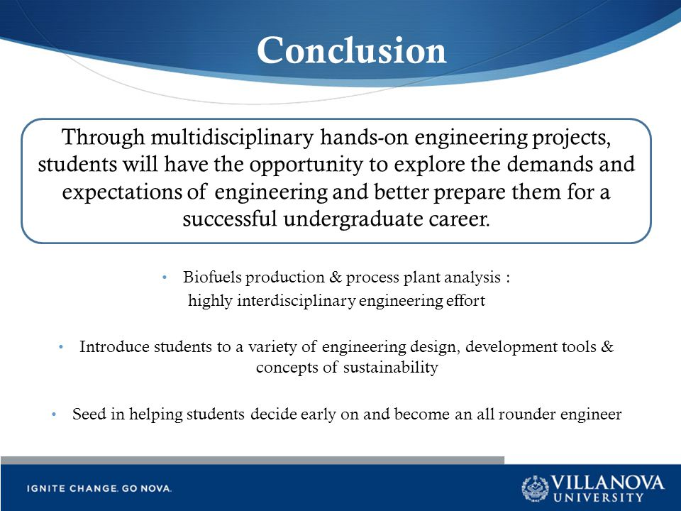 Conclusion Biofuels production & process plant analysis : highly interdisciplinary engineering effort Introduce students to a variety of engineering d