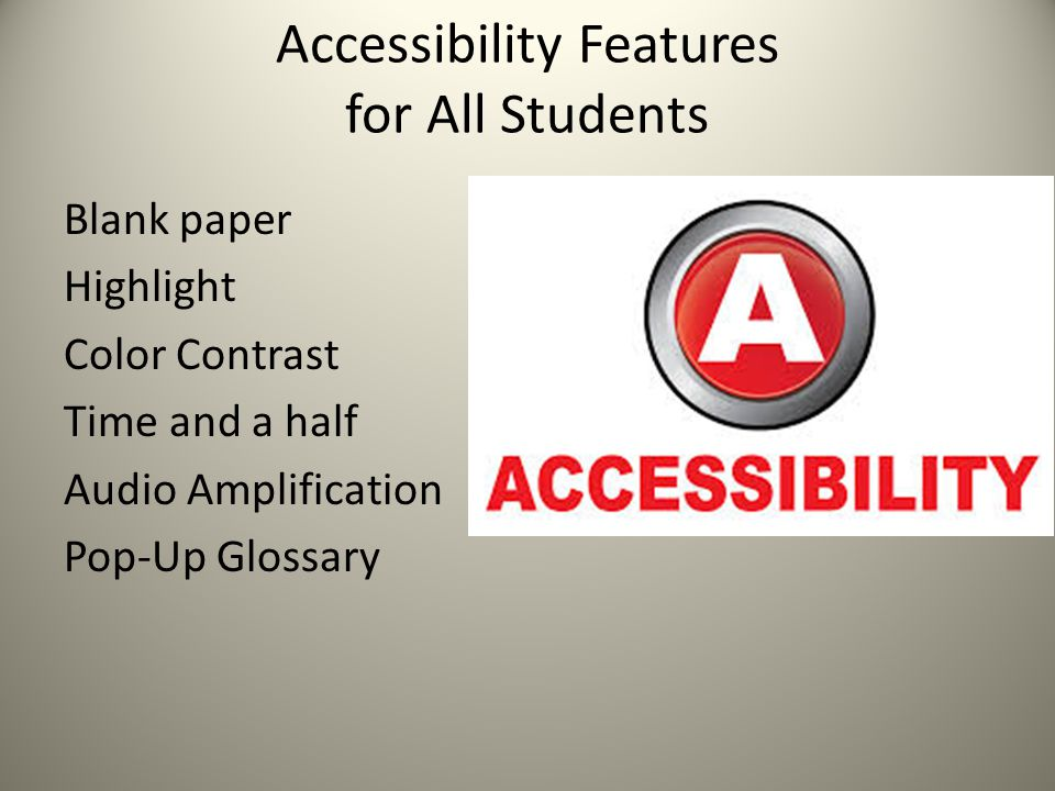 Accessibility Features for All Students Blank paper Highlight Color Contrast Time and a half Audio Amplification Pop-Up Glossary