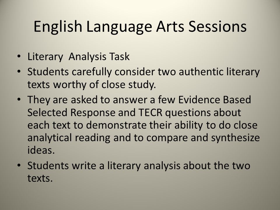 English Language Arts Sessions Literary Analysis Task Students carefully consider two authentic literary texts worthy of close study.