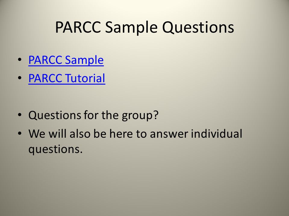 PARCC Sample Questions PARCC Sample PARCC Tutorial Questions for the group? We will also be here to answer individual questions.