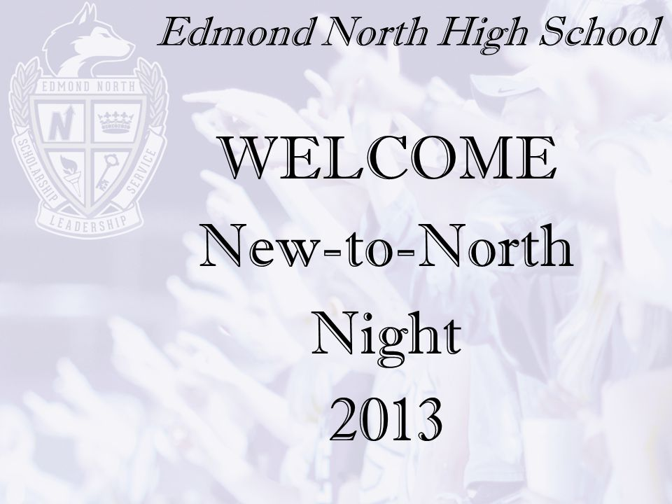 Edmond North High School WELCOME New-to-North Night 2013