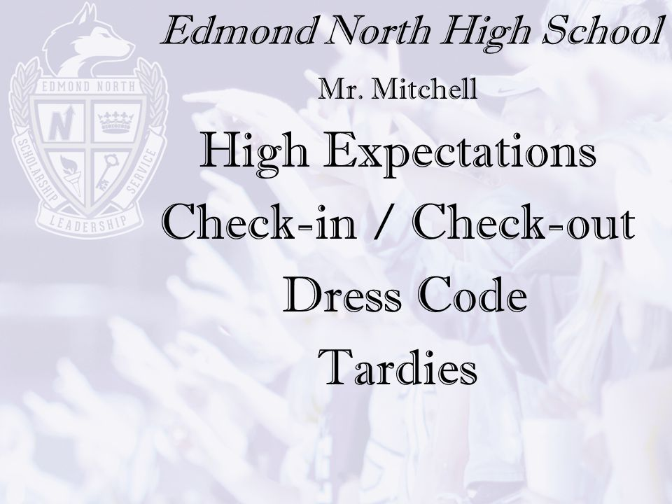 Edmond North High School Mr. Mitchell High Expectations Check-in / Check-out Dress Code Tardies