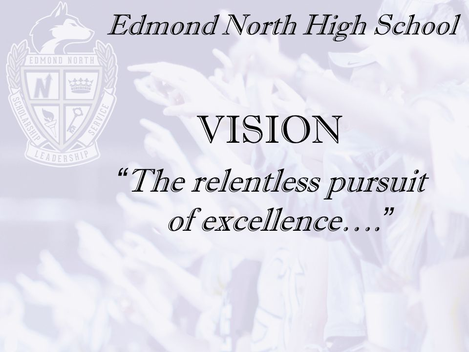 "Edmond North High School VISION ""The relentless pursuit of excellence…."""