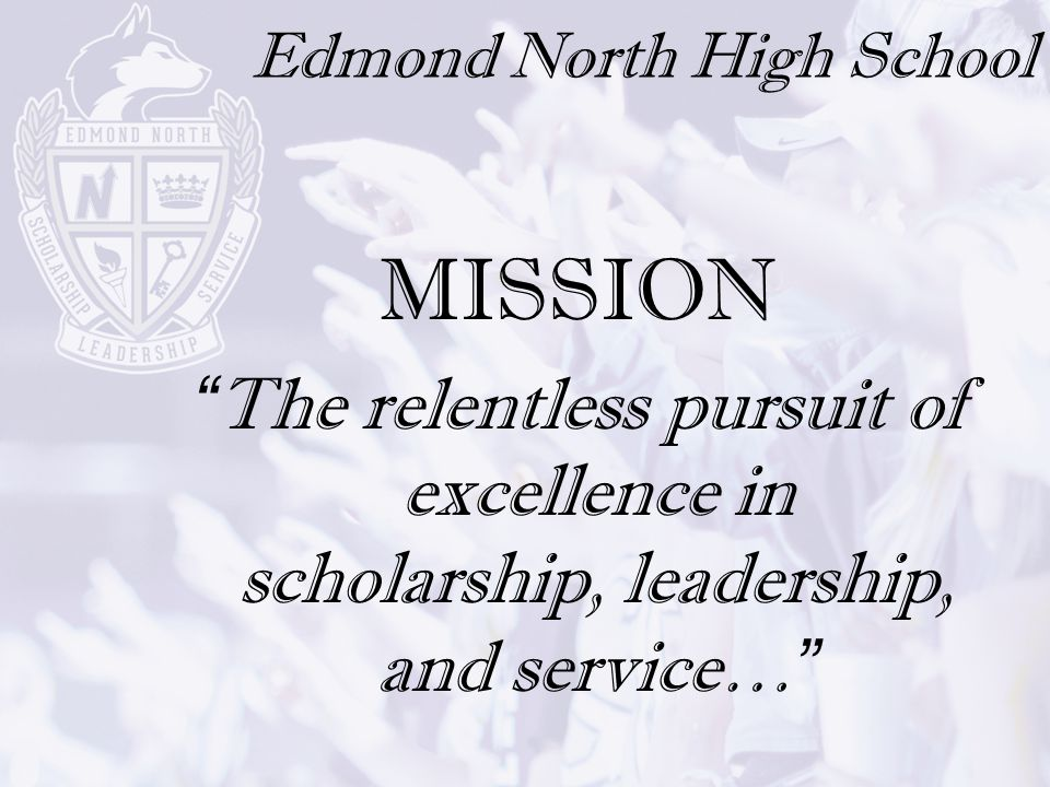 "Edmond North High School MISSION ""The relentless pursuit of excellence in scholarship, leadership, and service…"""