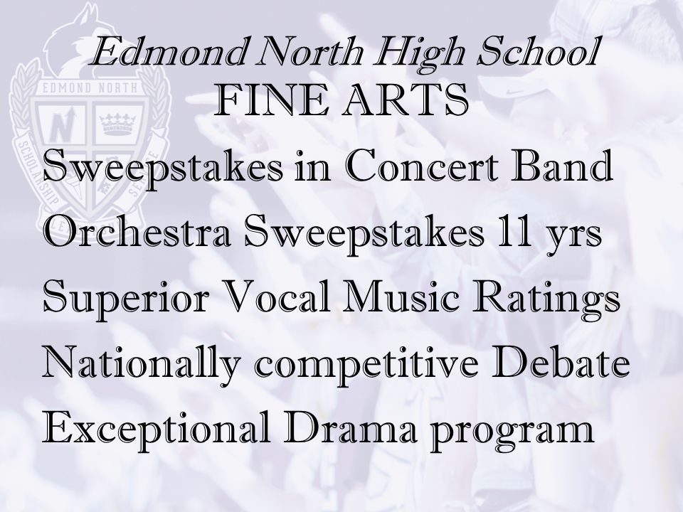 Edmond North High School FINE ARTS Sweepstakes in Concert Band Orchestra Sweepstakes 11 yrs Superior Vocal Music Ratings Nationally competitive Debate