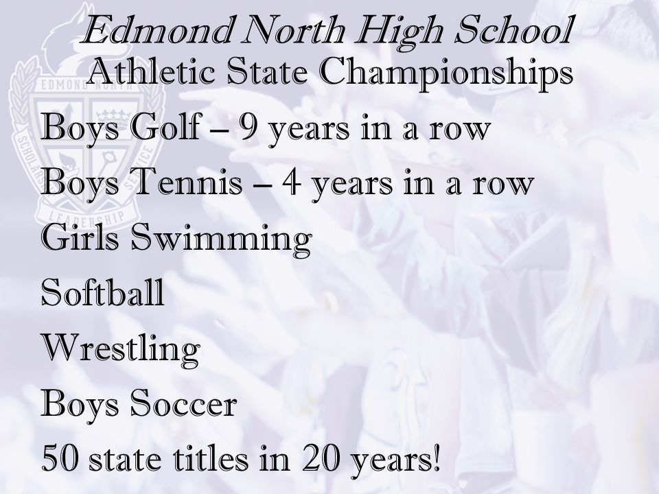 Edmond North High School Athletic State Championships Boys Golf – 9 years in a row Boys Tennis – 4 years in a row Girls Swimming Softball Wrestling Bo