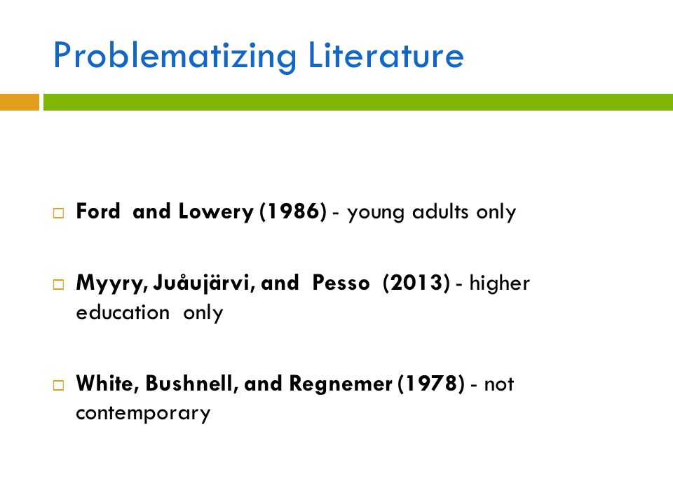 Problematizing Literature  Ford and Lowery (1986) - young adults only  Myyry, Juåujärvi, and Pesso (2013) - higher education only  White, Bushnell,