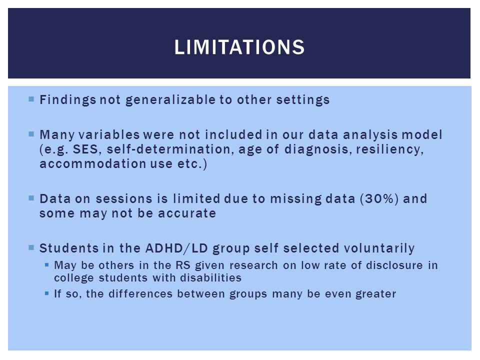  Findings not generalizable to other settings  Many variables were not included in our data analysis model (e.g. SES, self-determination, age of dia