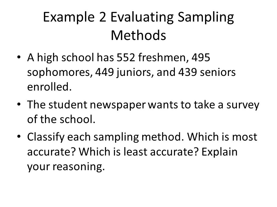 Example 2 Evaluating Sampling Methods A high school has 552 freshmen, 495 sophomores, 449 juniors, and 439 seniors enrolled.