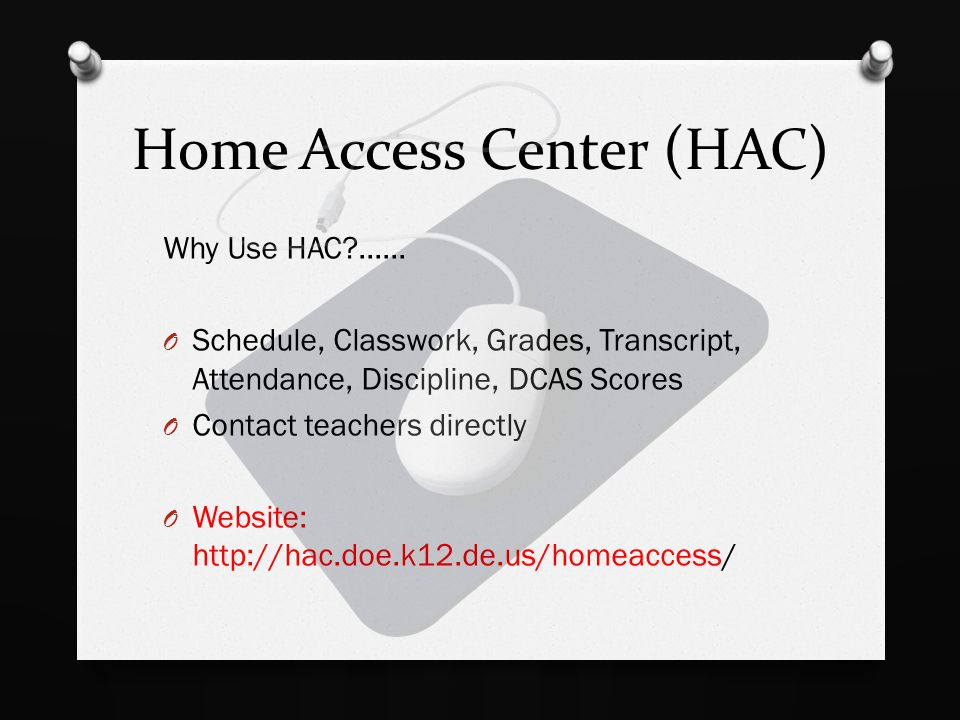 Home Access Center (HAC) Why Use HAC ......