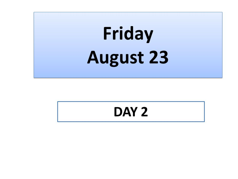 Friday August 23 DAY 2