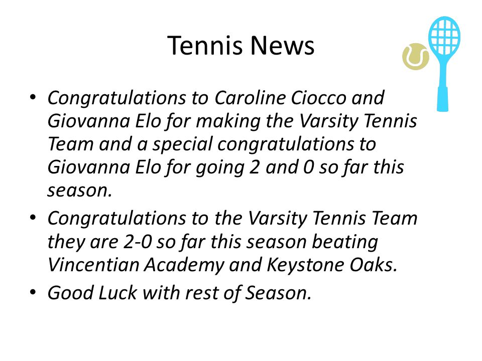 Tennis News Congratulations to Caroline Ciocco and Giovanna Elo for making the Varsity Tennis Team and a special congratulations to Giovanna Elo for g