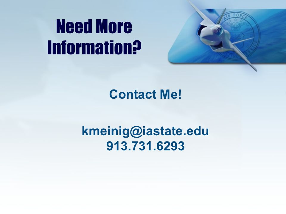Need More Information Contact Me! kmeinig@iastate.edu 913.731.6293
