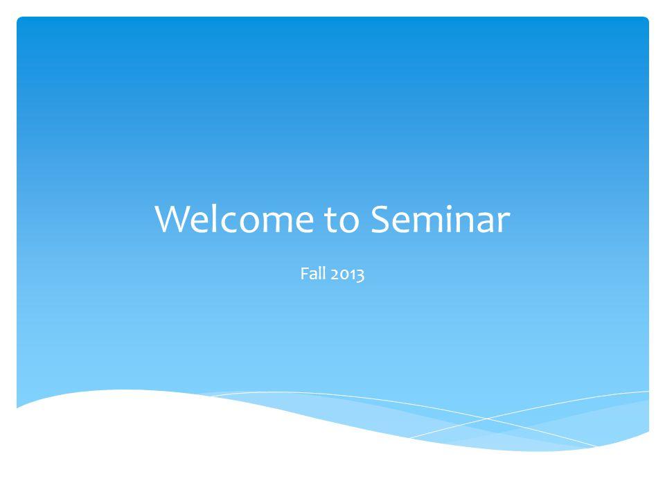 Welcome to Seminar Fall 2013