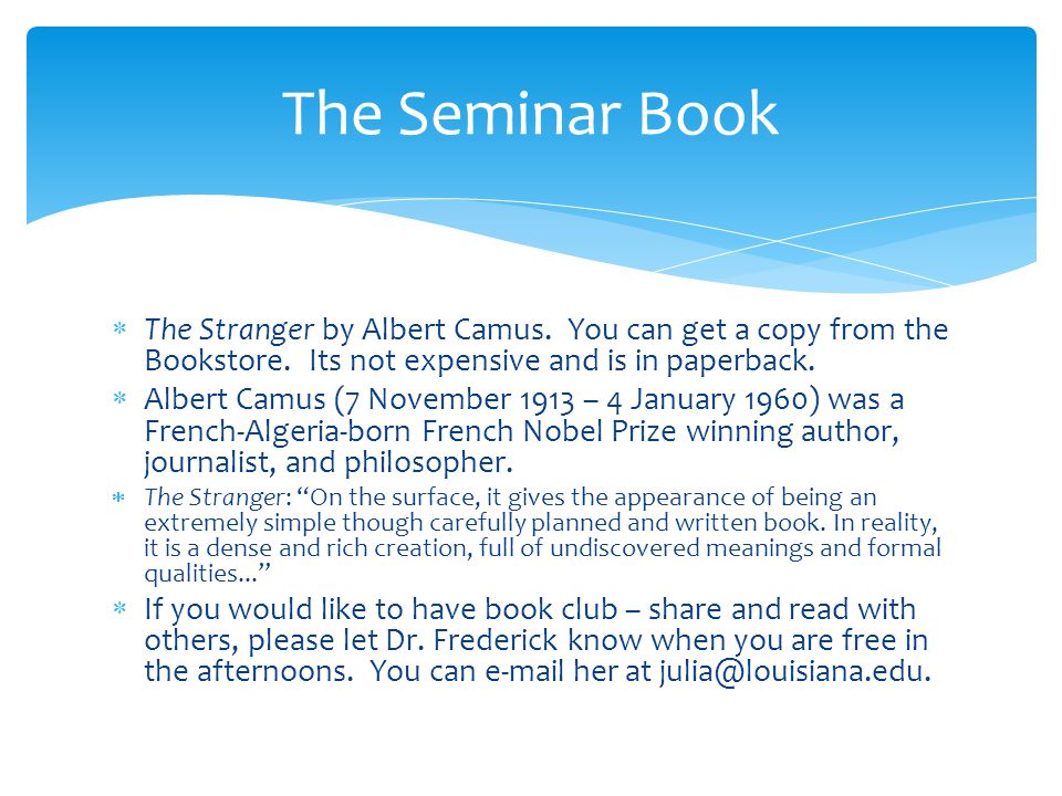  The Stranger by Albert Camus. You can get a copy from the Bookstore.