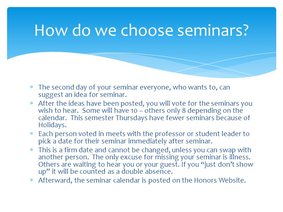  The second day of your seminar everyone, who wants to, can suggest an idea for seminar.