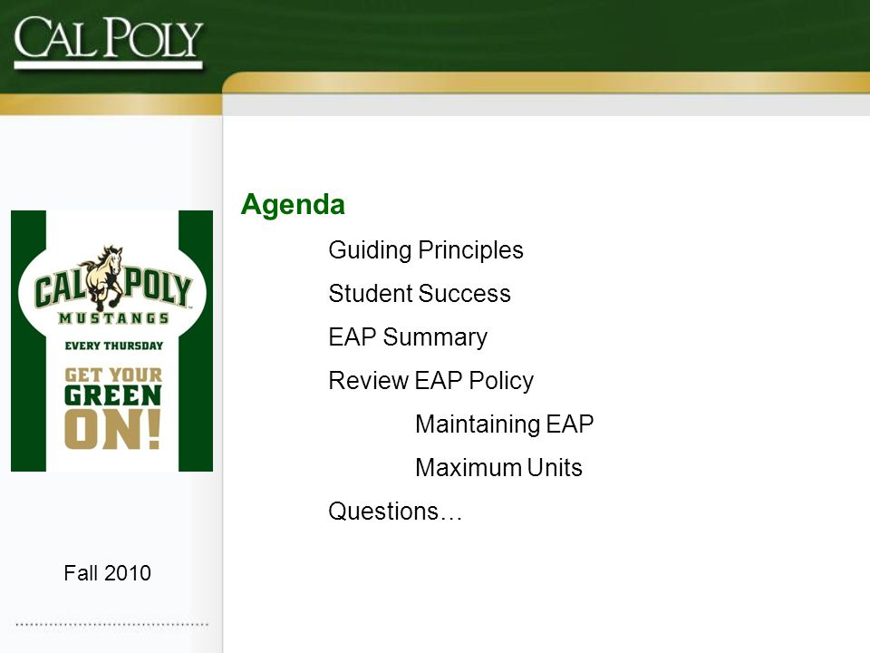 Agenda Guiding Principles Student Success EAP Summary Review EAP Policy Maintaining EAP Maximum Units Questions… Fall 2010