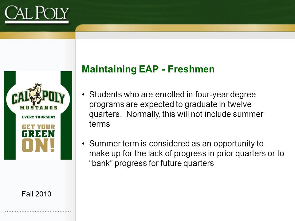 Maintaining EAP - Freshmen Students who are enrolled in four-year degree programs are expected to graduate in twelve quarters.