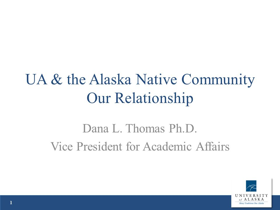 UA & the Alaska Native Community Our Relationship Dana L.