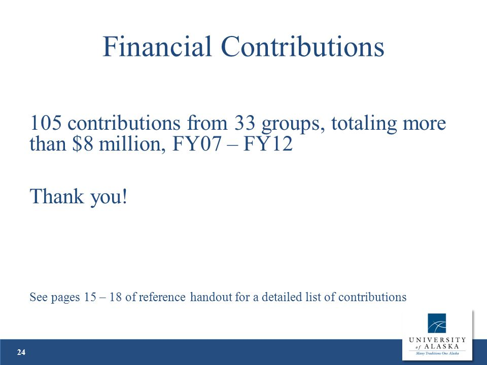 Financial Contributions 105 contributions from 33 groups, totaling more than $8 million, FY07 – FY12 Thank you.