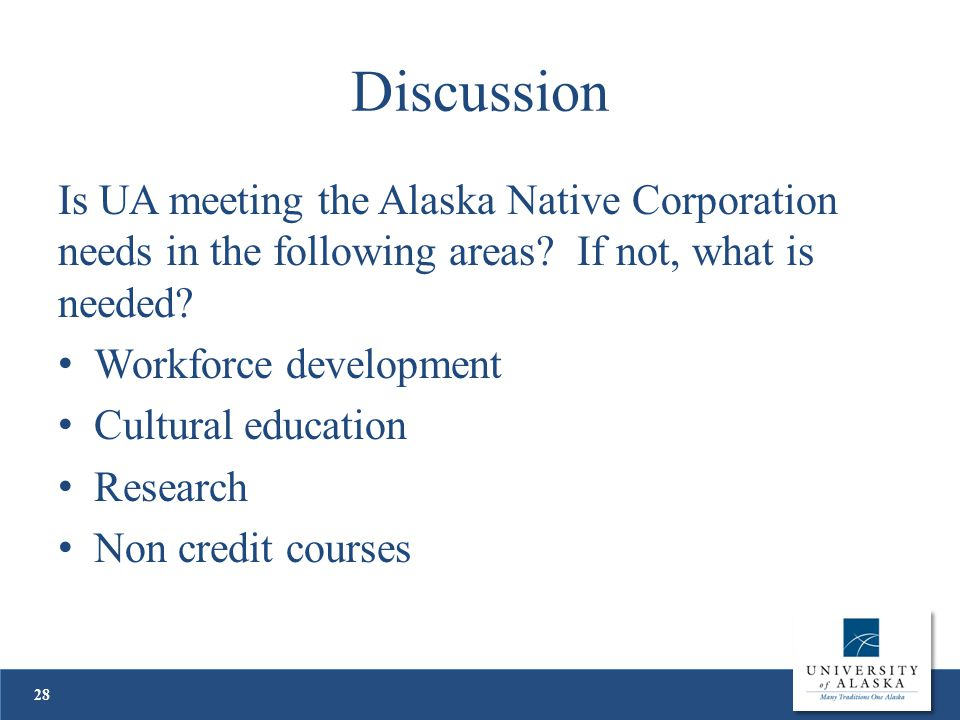 Discussion Is UA meeting the Alaska Native Corporation needs in the following areas.