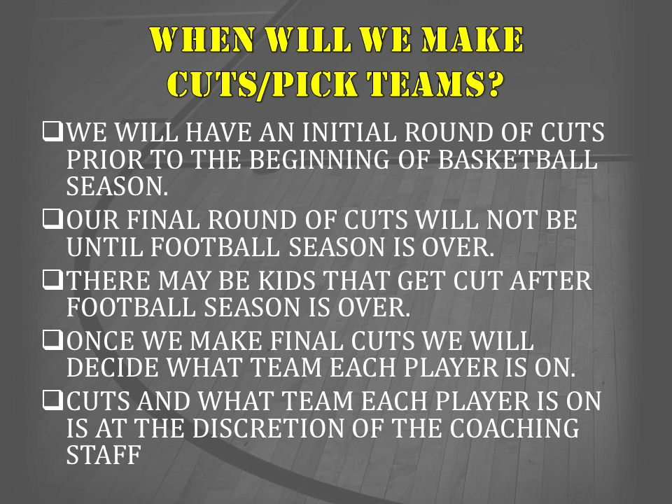  WE WILL HAVE AN INITIAL ROUND OF CUTS PRIOR TO THE BEGINNING OF BASKETBALL SEASON.  OUR FINAL ROUND OF CUTS WILL NOT BE UNTIL FOOTBALL SEASON IS OV