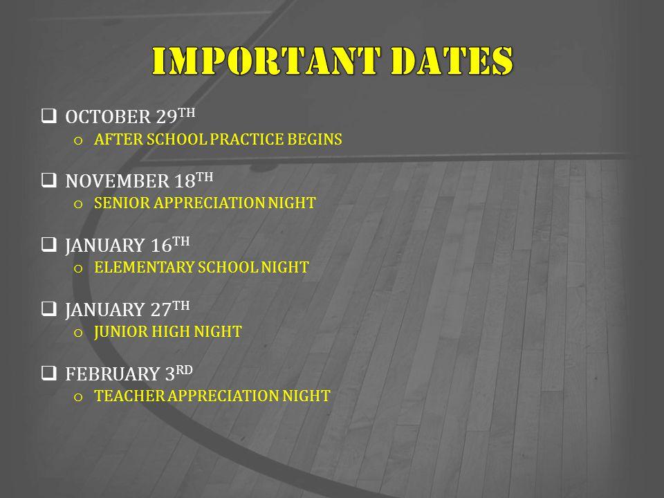  OCTOBER 29 TH o AFTER SCHOOL PRACTICE BEGINS  NOVEMBER 18 TH o SENIOR APPRECIATION NIGHT  JANUARY 16 TH o ELEMENTARY SCHOOL NIGHT  JANUARY 27 TH