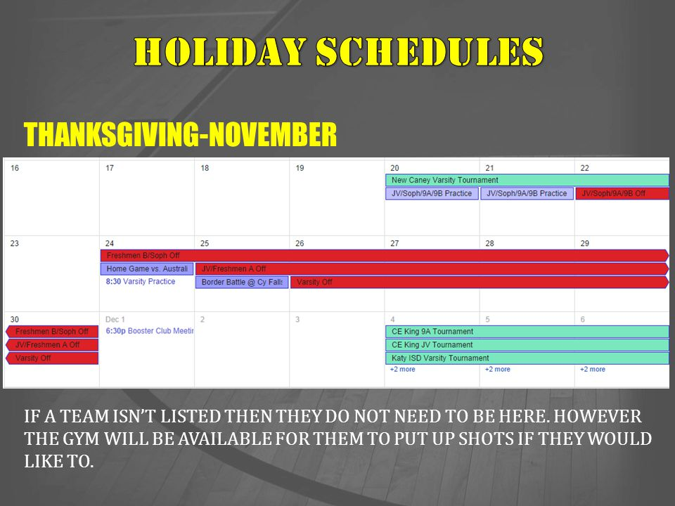 THANKSGIVING-NOVEMBER IF A TEAM ISN'T LISTED THEN THEY DO NOT NEED TO BE HERE. HOWEVER THE GYM WILL BE AVAILABLE FOR THEM TO PUT UP SHOTS IF THEY WOUL