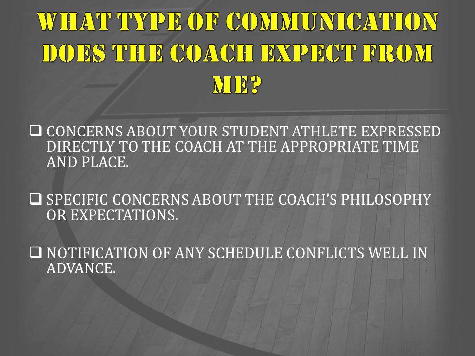  CONCERNS ABOUT YOUR STUDENT ATHLETE EXPRESSED DIRECTLY TO THE COACH AT THE APPROPRIATE TIME AND PLACE.  SPECIFIC CONCERNS ABOUT THE COACH'S PHILOSO