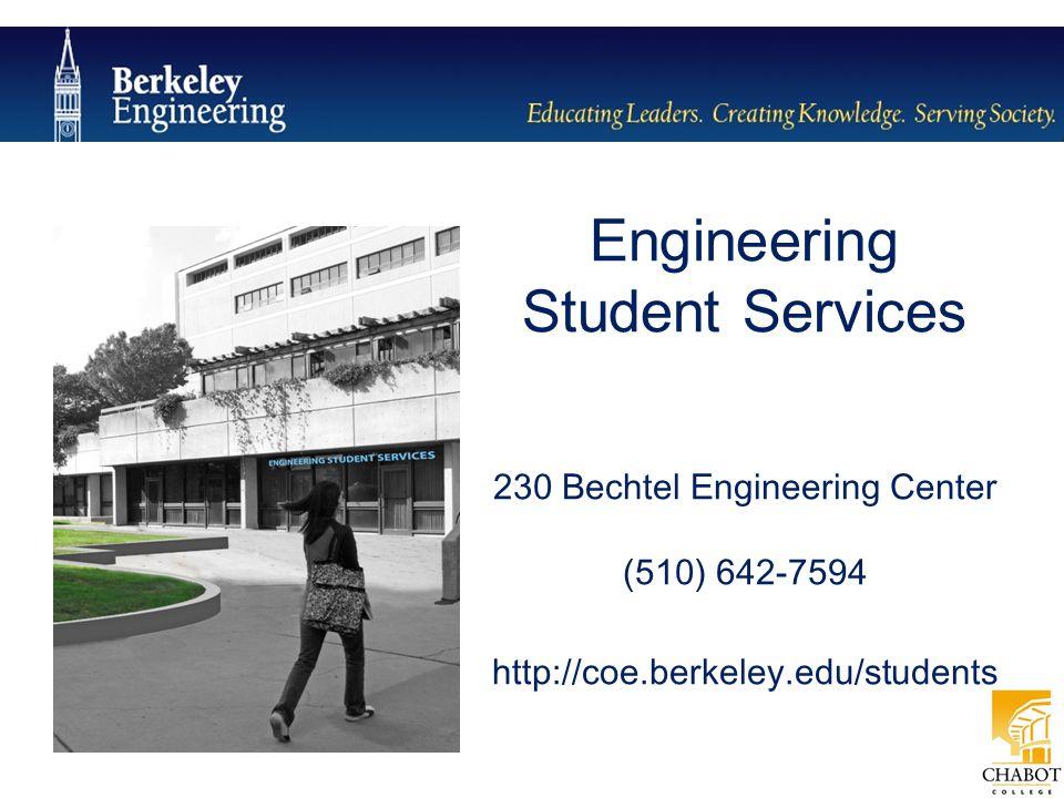 Engineering Student Services 230 Bechtel Engineering Center (510) 642-7594 http://coe.berkeley.edu/students