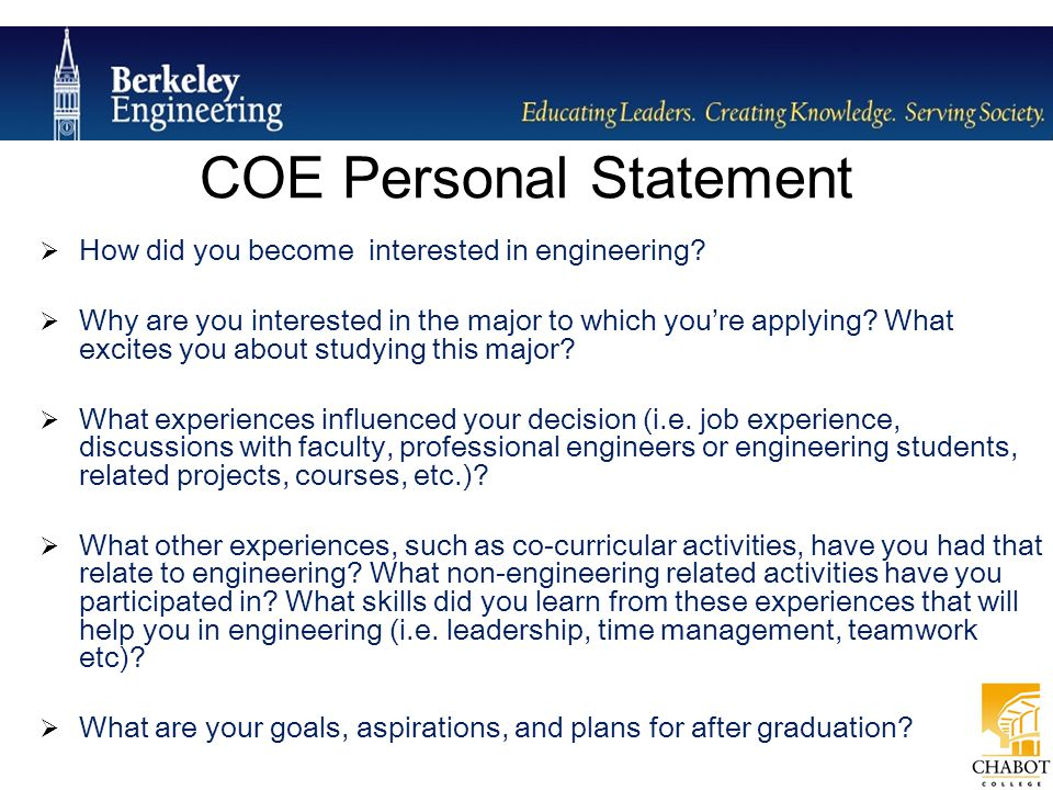 COE Personal Statement  How did you become interested in engineering?  Why are you interested in the major to which you're applying? What excites yo
